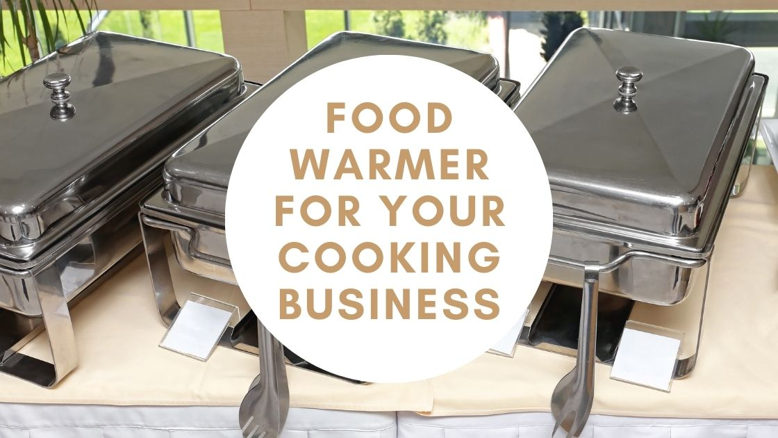 Food Warmer for Your Cooking Business